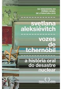 VOZES DE TCHERNOBIL: A HISTORIA ORAL DO DESASTRE NUCLEAR