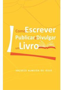 COMO ESCREVER, PUBLICAR E DIVULGAR UM LIVRO