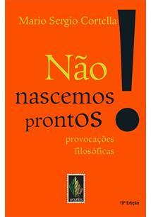 NAO NASCEMOS PRONTOS!: PROVOCAÇOES FILOSOFICAS - 19ªED.(2015)
