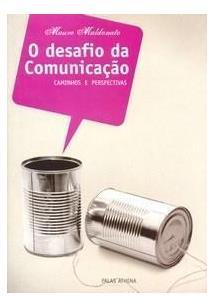 O DESAFIO DA COMUNICAÇAO: CAMINHOS E PERSPECTIVAS