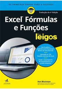 EXCEL FORMULAS E FUNÇOES PARA LEIGOS - 4ªED.(2018)