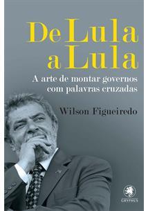 DE LULA A LULA: A ARTE DE MONTAR GOVERNOS COM PALAVRAS CRUZADAS