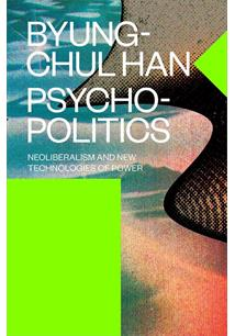 PSYCHOPOLITICS: NEOLIBERALISM AND THE NEW TECHNOLOGIES OF POWER