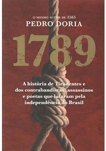 LIVRO 1789: A HISTORIA DE TIRADENTES E DOS CONTRABANDISTAS, ASSASSINOS E POETAS QUE LUTARAM PELA INDEPENDENCIA DO BRASIL