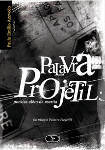 PALAVRA PROJETIL: POESIAS ALEM DA ESCRITA
