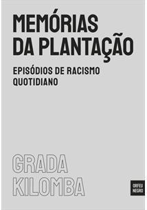 MEMORIAS DA PLANTAÇAO: EPISODIOS DE RACISMO QUOTIDIANO