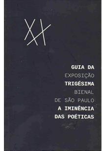 GUIA DA EXPOSIÇAO TRIGESIMA BIENAL DE SAO PAULO: A IMINENCIA DAS POETICAS
