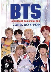 BTS: A BIOGRAFIA NAO OFICIAL DOS ICONES DO K-POP