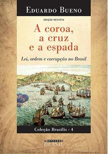A COROA, A CRUZ E A ESPADA: LEI, ORDEM E CORRUPÇAO NO BRASIL