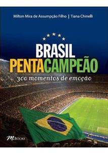 BRASIL PENTACAMPEAO: 300 MOMENTOS DE EMOÇAO