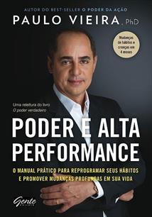 PODER E ALTA PERFORMANCE: O MANUAL PRATICO PARA REPROGRAMAR SEUS HABITOS E PROM...