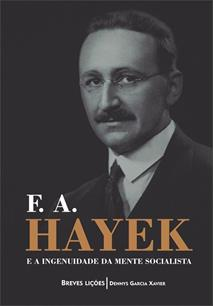 F. A. HAYEK E A INGENUIDADE DA MENTE SOCIALISTA: BREVES LIÇOES