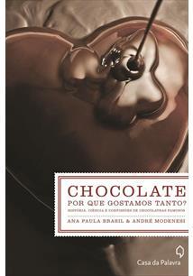 LIVRO CHOCOLATE: PORQUE GOSTAMOS TANTO? HISTORIA, CIENCIA E CONFISSOES DE CHOCOLATRAS FAMOSOS