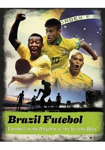 BRAZIL FUTEBOL: FOOTBALL TO THE RHYTHM OF THE SAMBA BEAT