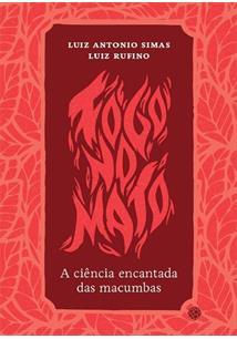 FOGO NO MATO: A CIENCIA ENCANTADA DAS MACUMBAS