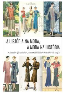 A HISTORIA NA MODA, A MODA NA HISTORIA