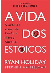 A VIDA DOS ESTOICOS: A ARTE DE VIVER, DE ZENAO A MARCO AURELIO - 1ªED.(2021)