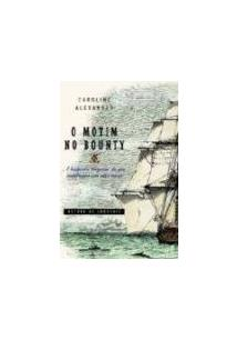 O MOTIM NO BOUNTY: A HISTORIA TRAGICA DE UM CONFRONTO EM ALTO-MAR