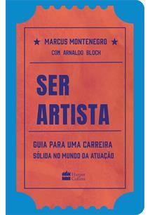 SER ARTISTA: GUIA PARA UMA CARREIRA SOLIDA NO MUNDO DA ATUAÇAO - 1ªED.(2020)