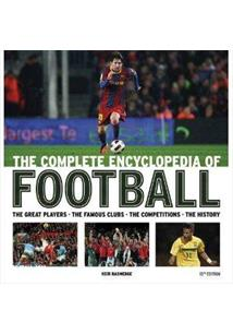 THE COMPLETE ENCYCLOPEDIA OF FOOTBALL: THE GREAT PLAYERS - THE FAMOUS CLUBS - T...