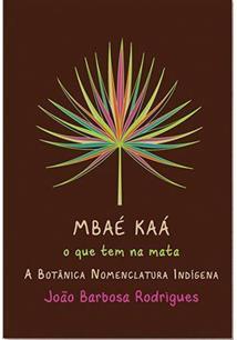 MBAE KAA, O QUE TEM NA MATA: A BOTANICA NOMENCLATURA INDIGENA - 3ªED.(2018)