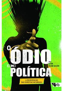 O ODIO COMO POLITICA: A REINVENÇAO DAS DIREITAS NO BRASIL