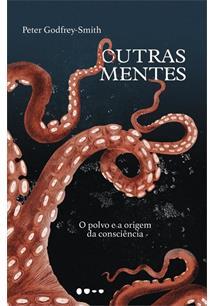 OUTRAS MENTES: O POLVO E A ORIGEM DA CONSCIENCIA
