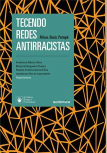 TECENDO REDES ANTIRRACISTAS: AFRICAS, BRASIS, PORTUGAL