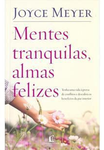 MENTES TRANQUILAS, ALMAS FELIZES: TENHA UMA VIDA A PROVA DE CONFLITOS E DESCUBR...