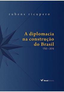 A DIPLOMACIA NA CONSTRUÇAO DO BRASIL: 1750-2016