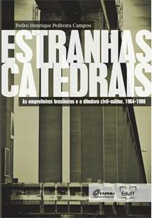 LIVRO ESTRANHAS CATEDRAIS: AS EMPREITEIRAS BRASILEIRAS E A DITADURA CIVIL-MILITAR, 1964-1988 - 1ªED.(2014)