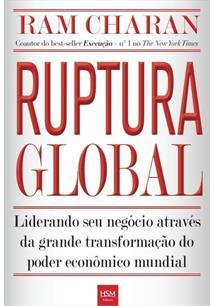 RUPTURA GLOBAL: LIDERANDO SEU NEGOCIO ATRAVES DA GRANDE TRANSFORMAÇAO DO PODER ...