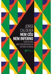 NEM CEU NEM INFERNO: ENSAIOS PARA UMA VISAO RENOVADA DA HISTORIA DO BRASIL