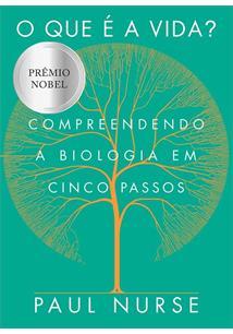 O QUE E A VIDA?: COMPREENDENDO A BIOLOGIA EM CINCO PASSOS - 1ªED.(2021)