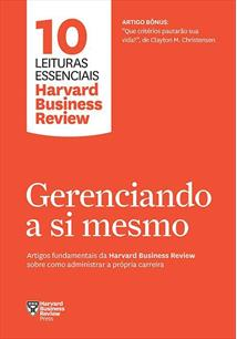 LIVRO GERENCIANDO A SI MESMO: ARTIGOS FUNDAMENTAIS DA HARVARD BUSINESS REVIEW SOBRE COMO ADMINISTRAR A PROPRIA CARREIRA