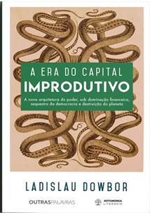 A ERA DO CAPITAL IMPRODUTIVO: NOVA ARQUITETURA DO PODER - DOMINAÇAO FINANCEIRA,...