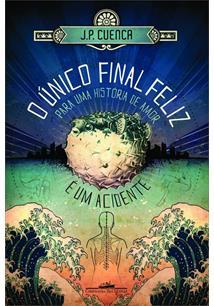 O UNICO FINAL FELIZ PARA UMA HISTORIA DE AMOR E UM ACIDENTE - 1ªED.(2010)