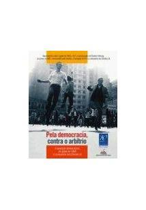 PELA DEMOCRACIA, CONTRA O ARBITRIO: A OPOSIÇAO DEMOCRATICA, DO GOLPE DE 1964 A ...