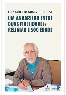 UM ANDARILHO ENTRE DUAS FIDELIDADES: RELIGIAO E SOCIEDADE