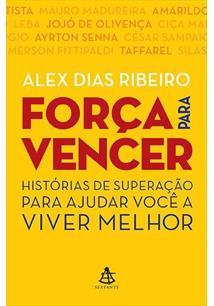 LIVRO FORÇA PARA VENCER: HISTORIAS DE SUPERAÇAO PARA AJUDAR VOCE A VIVER MELHOR