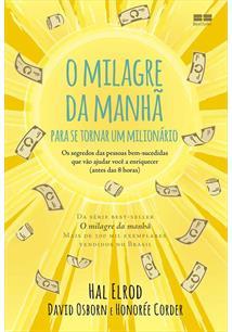 O MILAGRE DA MANHA PARA SE TORNAR UM MILIONARIO: OS SEGREDOS DAS PESSOAS BEM-SUCEDIDAS QUE VAO AJUDAR VOCE A ENRIQUECER