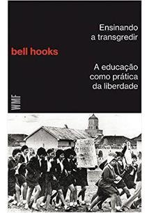 ENSINANDO A TRANSGREDIR: A EDUCAÇAO COMO PRATICA DA LIBERDADE - 2ªED.(2017)