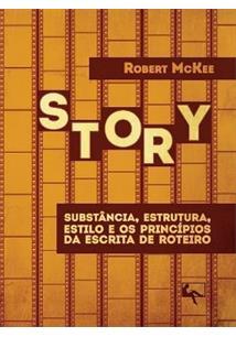 STORY: SUBSTANCIA, ESTRUTURA, ESTILO E OS PRINCIPIOS DA ESCRITA DE ROTEIRO