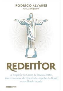 REDENTOR: A BIOGRAFIA DO CRISTO DE BRAÇOS ABERTOS, ILUSTRE MORADOR DO CORCOVADO...