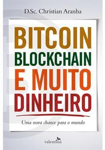 BITCOIN, BLOCKCHAIN E MUITO DINHEIRO: UMA NOVA CHANCE PARA O MUNDO - 2ªED.(2021...
