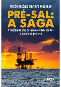 PRE-SAL: A SAGA - A HISTORIA DE UMA DAS MAIORES DESCOBERTAS MUNDIAIS DE PETROLE...