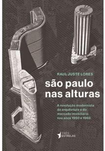 SAO PAULO NAS ALTURAS: A REVOLUÇAO MODERNISTA DA ARQUITETURA E DO MERCADO IMOBI...