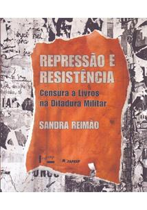 REPRESSAO E RESISTENCIA: CENSURA A LIVROS NA DITADURA MILITAR