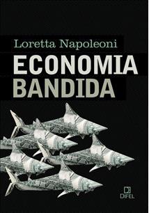 ECONOMIA BANDIDA: A NOVA REALIDADE DO CAPITALISMO - 1ªED.(2010)