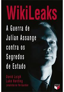 WIKILEAKS: A GUERRA DE JULIAN ASSANGE CONTRA OS SEGREDOS DE ESTADO